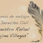 """Premio""""MaestroRafael Rojina Villegas""""al mejor ensayo de Derecho Civil"""